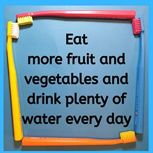 Eat more fruit and vegetables and drink plenty of water every day
